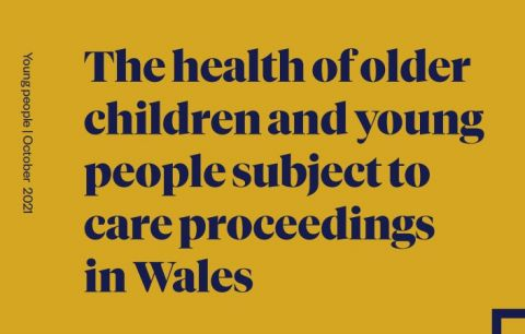New report: The health of older children and young people subject to care proceedings in Wales